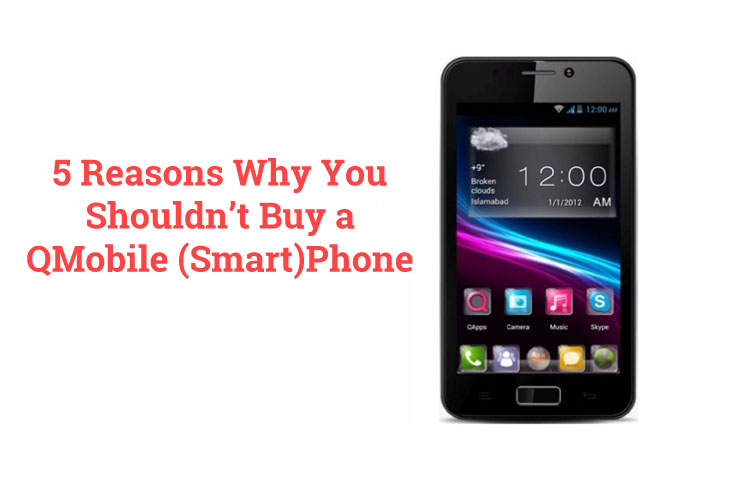 5 Reasons Why You Should Not Buy QMobile