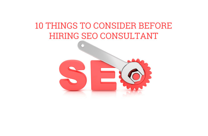 10 things to consider before hiring an SEO consultant