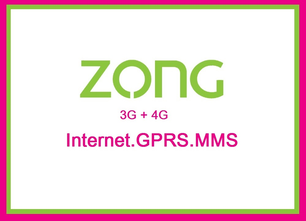 Zong 3G/4G Internet Settings & MMS Settings